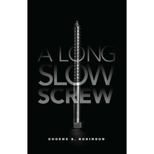 'A Long Slow Screw' by Eugene S Robinson
